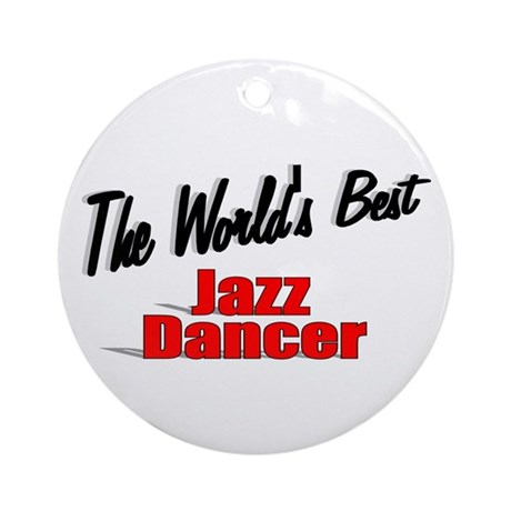 &quot; The World's Best Jazz Dancer&quot; Ornament (Round)