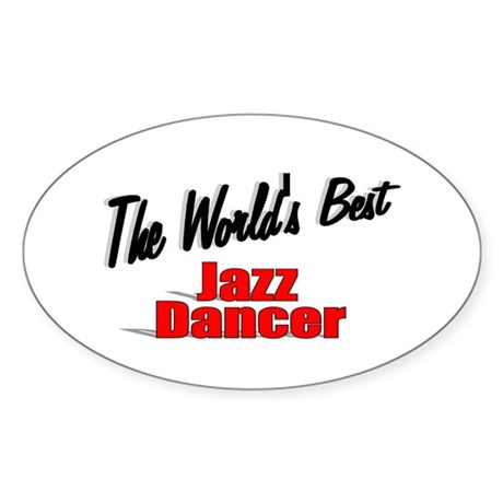 &quot; The World's Best Jazz Dancer&quot; Oval Sticker