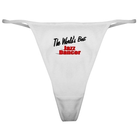 &quot; The World's Best Jazz Dancer&quot; Classic Thong