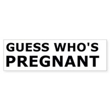 Guess who's pregnant Bumper Bumper Sticker