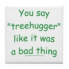 Fun Treehugger Saying Tile Coaster