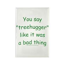 Fun Treehugger Saying Rectangle Magnet