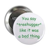 "Fun Treehugger Saying 2.25"" Button"