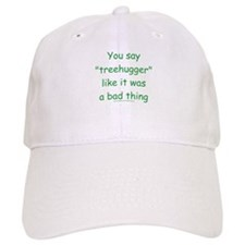 Fun Treehugger Saying Baseball Cap