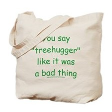 Fun Treehugger Saying Tote Bag