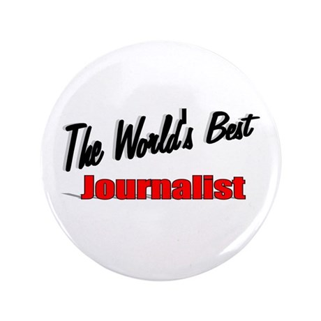 """The World's Best Journalist"" 3.5"" Button (100 pac"