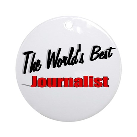 """The World's Best Journalist"" Ornament (Round)"