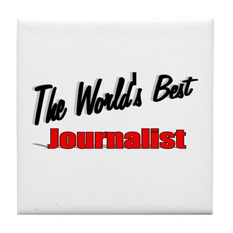 """The World's Best Journalist"" Tile Coaster"