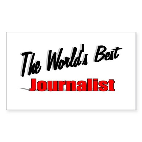 """The World's Best Journalist"" Rectangle Sticker"