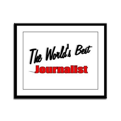 """The World's Best Journalist"" Framed Panel Print"