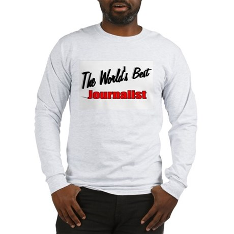 """The World's Best Journalist"" Long Sleeve T-Shirt"