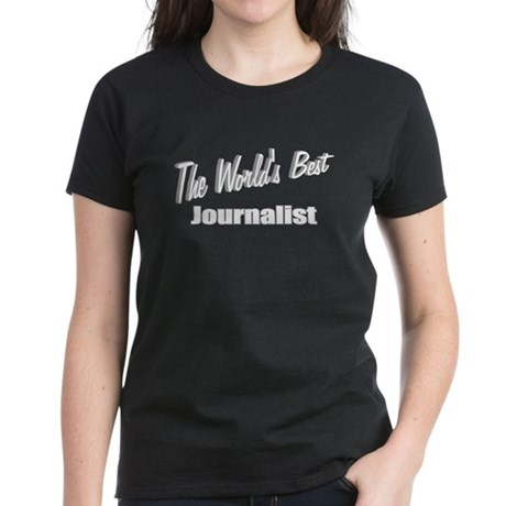 """The World's Best Journalist"" Women's Dark T-Shirt"