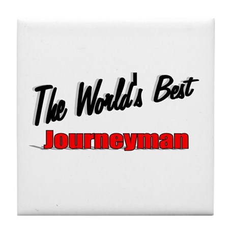 """The World's Best Journeyman"" Tile Coaster"