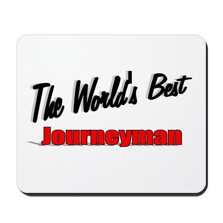 """The World's Best Journeyman"" Mousepad"