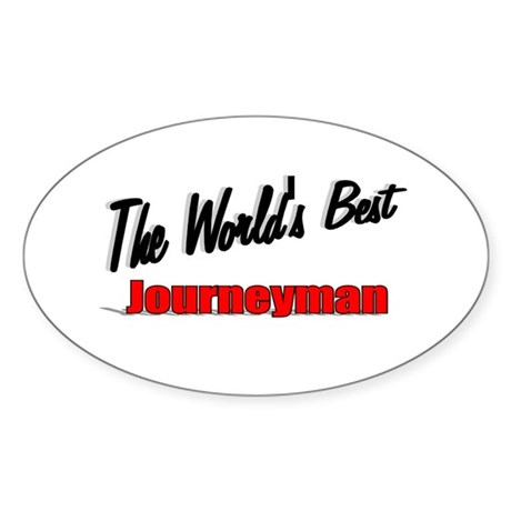 """The World's Best Journeyman"" Oval Sticker"