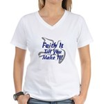 Faith It Till You Make It Women's V-Neck T-Shirt