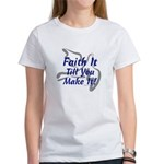Faith It Till You Make It Women's T-Shirt