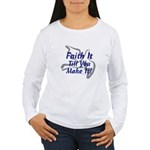 Faith It Till You Make It Women's Long Sleeve T-Sh