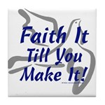 Faith It Till You Make It Tile Coaster