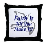 Faith It Till You Make It Throw Pillow