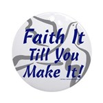 Faith It Till You Make It Ornament (Round)