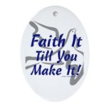 Faith It Till You Make It Oval Ornament