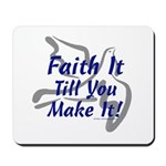 Faith It Till You Make It Mousepad