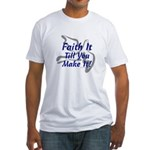Faith It Till You Make It Fitted T-Shirt