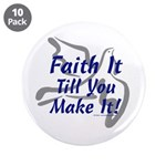 "Faith It Till You Make It 3.5"" Button (10 pac"