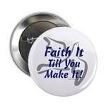 "Faith It Till You Make It 2.25"" Button (100 p"