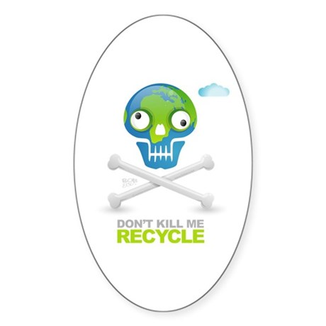 Don't kill me. Recycle Earth Oval Sticker (10 pk)