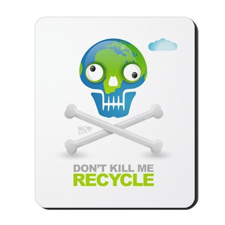 Don't kill me. Recycle Earth Mousepad
