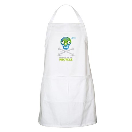 Don't kill me. Recycle Earth BBQ Apron