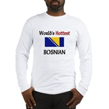 World's Hottest Bosnian Long Sleeve T-Shirt