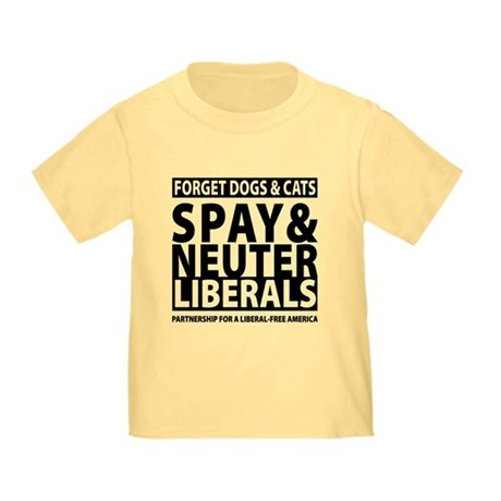Spay & Neuter Liberals Toddler T-Shirt