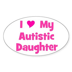 I Love (heart) My Autistic Da Oval Sticker
