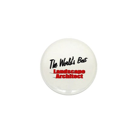 &quot;The World's Best Landscape Architect&quot; Mini Button