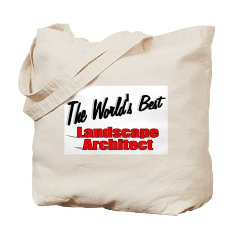 &quot;The World's Best Landscape Architect&quot; Tote Bag