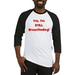 Yes, I'm STILL Breastfeeding Baseball Jersey
