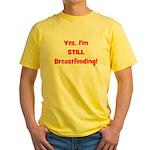 Yes, I'm STILL Breastfeeding Yellow T-Shirt