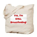 Yes, I'm STILL Breastfeeding Tote Bag