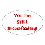Yes, I'm STILL Breastfeeding Oval Sticker