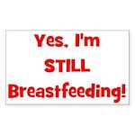 Yes, I'm STILL Breastfeeding Rectangle Sticker
