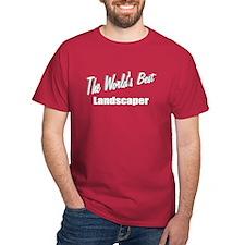 """The World's Best Landscaper"" T-Shirt"