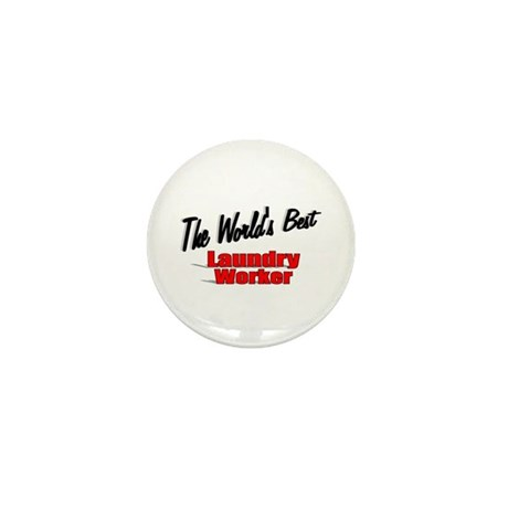 """The World's Best Laundry Worker"" Mini Button (100"
