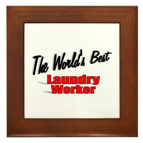 """The World's Best Laundry Worker"" Framed Tile"