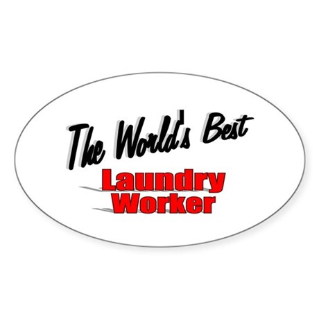 """The World's Best Laundry Worker"" Oval Sticker"