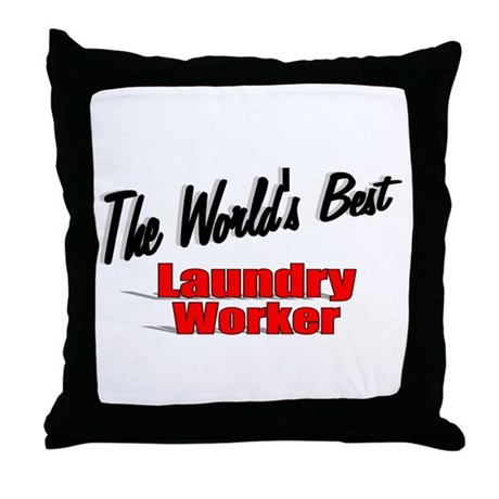 """The World's Best Laundry Worker"" Throw Pillow"