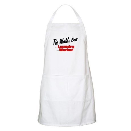 """The World's Best Laundry Worker"" BBQ Apron"