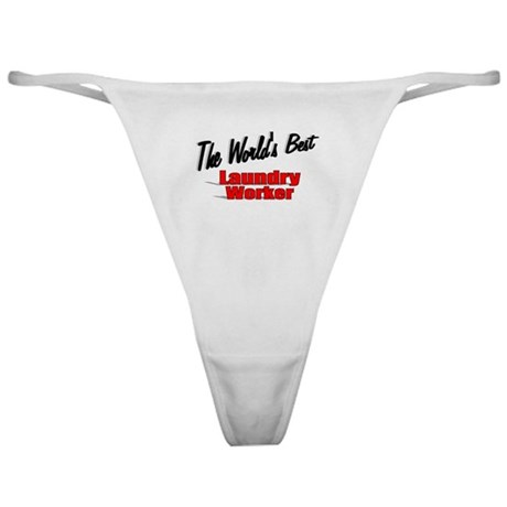 """The World's Best Laundry Worker"" Classic Thong"